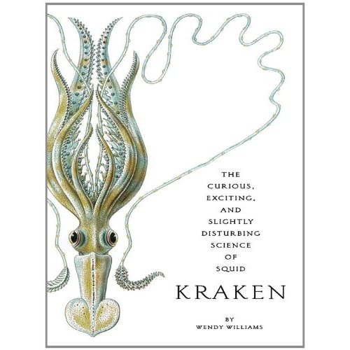 Kraken: The Curious, Exciting, and Slightly Disturbing Science of Squid